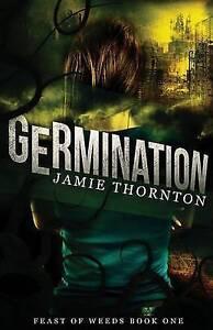 Germination (Feast of Weeds Book 1) by Thornton, Jamie -Paperback