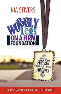Wobbly Legs on a Firm Foundation: Finding Stability Through Life's Circumstance