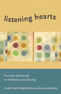 Listening Hearts: Fourteen Gatherings for Reflection Sharing by Robinson, Christ