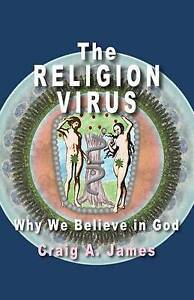 The Religion Virus: Why We Believe in God by James, Craig A. -Paperback
