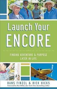 Launch Your Encore: Finding Adventure and Purpose Later in Life by Finzel, Hans
