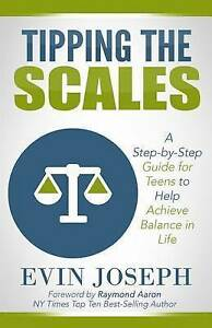 Tipping Scales Step-By-Step Guide for Teens Help Achiev by Joseph MR Evin