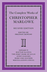 "The Complete Works of Christopher Marlowe: Second Edition: ""Edward II"", ""Doctor"
