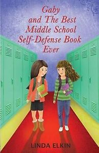 Gaby and the Best Middle School Self-Defense Book Ever By Elkin, Linda