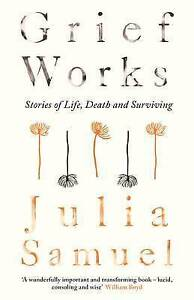 Grief Works: Stories of Life, Death and Surviving by Julia Samuel (Hardback,...