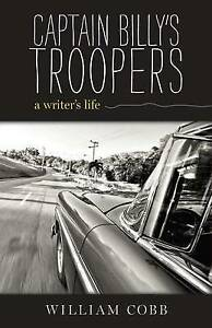 Captain Billy's Troopers: A Writer's Life by Cobb, William -Hcover