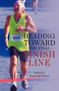 Heading Toward the Final Finish Line by Karampatsos, Rrrick -Paperback