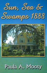Sun, Sea, and Swamp 1888 by Paula Mooty (Paperback, 2008)