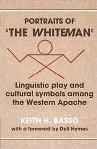 Portraits of 'the Whiteman' Linguistic Play and Cultural Symbols among the Western Apache 1st edition