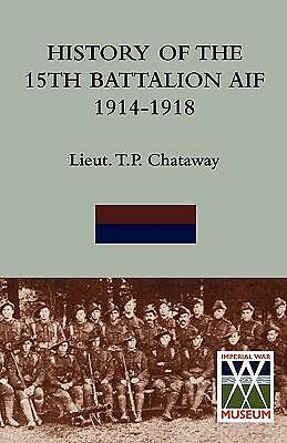 NEW History of the 15th Battalion AIF 1914-1918 by T. P. Chataway