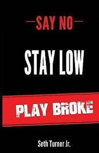 Say No Stay Low Play Broke by Turner Jr, Seth Kenneth -Paperback