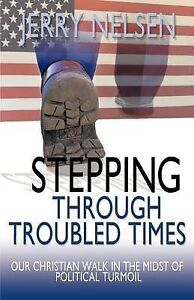 Stepping Through Troubled Times: Our Christian Walk in the Midst of Political Tu