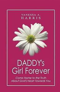 Daddy's Girl Forever Come Home Truth about God's Heart by Harris Vanessa a