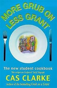 More Grub on Less Grant: The New Student Cookbook, Cas Clarke | Paperback Book |