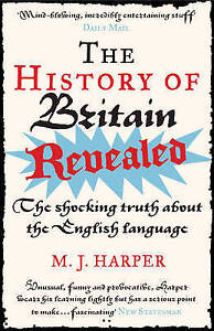 The History of Britain Revealed: The Shocking Truth About the English Language,