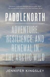 Paddlenorth Adventure Resilience Renewal in Arctic Wil by Kingsley Jennifer