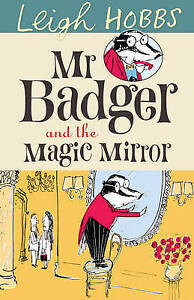 Mr Badger and the Magic Mirror by Leigh Hobbs BRAND NEW BOOK (Paperback, 2011)
