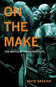 On the Make: The Hustle of Urban Nightlife, Grazian, David, Good, Paperback