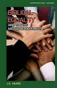 Biblical Equality and Today's Messianic Movement by McKee, J. K. -Paperback