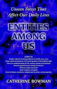 Entities Among Us: Unseen Forces That Affect Our Daily Lives,Bowman, Catherine,N
