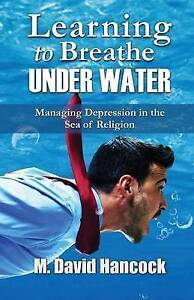 Learning Breathe Under Water Managing Depression in Sea o by Hancock M David