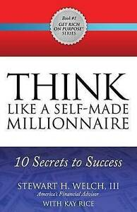 Think Like Self-Made Millionaire 10 Secrets Success by Welch Stewart H III