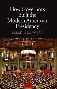 How Governors Built the Modern American Presidency (Haney Foundation Series), Am