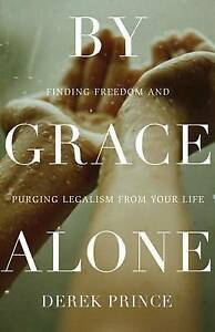 By Grace Alone Finding Freedom Purging Legalism Your Li by Prince Derek