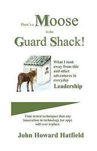 There's a Moose in the Guard Shack by Hatfield, John Howard -Paperback