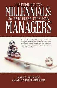 Listening to Millennials: 56 Priceless Tips for Managers by Shinazy, Malati