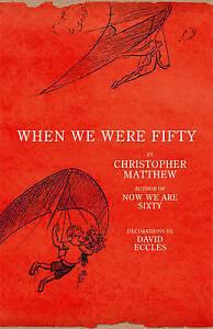 When We Were Fifty by Christopher Matthew (Hardback, 2007)