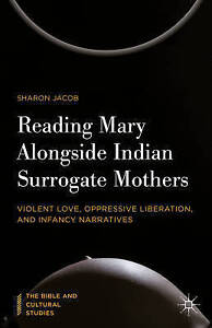 Reading Mary Alongside Indian Surrogate Mothers Violent Love Oppressive Liberati