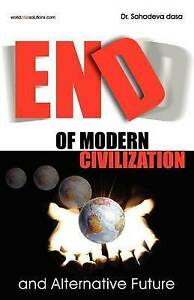 NEW End of Modern Civilization And Alternative Future by Dr. Sahadeva dasa
