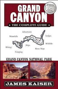 Grand Canyon: The Complete Guide: Grand Canyon National Park by Kaiser, James