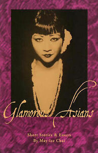 NEW Glamorous Asians: Short Stories and Essays by May-lee Chai