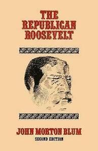 NEW The Republican Roosevelt by John Morton Blum