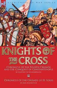 Knights of the Cross: Chronicle of the Fourth Crusade and The Conquest of Consta