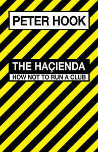 The Hacienda: How Not to Run a Club,Peter Hook  BRAND NEW BOOK