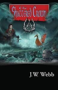 The Shattered Crown Webb, J. W. -Paperback