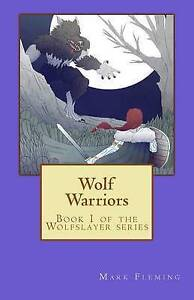 Wolf Warriors: Book 1 of the Wolfslayer Series by by Fleming, Mark -Paperback