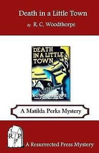 Death in a Little Town: A Matilda Perks Mystery by Woodthorpe, R. C. -Paperback