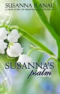 Susanna's Psalm: A True Story of Perserverance and Praise by Ranae, Susanna