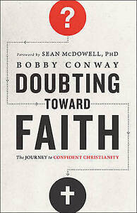 Doubting Toward Faith: The Journey to Confident Christianity by Conway, Bobby