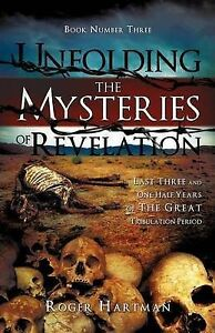 Unfolding the Mysteries of Revelation by Hartman, Roger -Paperback