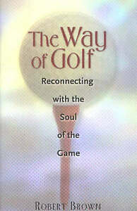 The Way of Golf: Reconnecting with the Soul of the Game by Robert Brown...