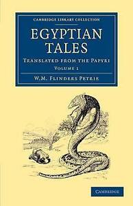 Egyptian Tales: Volume 1: Translated from the Papyri (Cambridge Library Collecti
