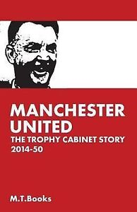 Manchester United: The Trophy Cabinet Story 2014-50 by Books, M. T. -Paperback