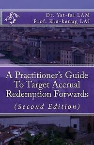 A Practitioner's Guide to Target Accrual Redemption Forwards by Lam, Dr Yat-Fai