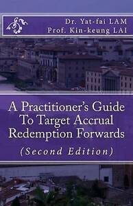 A Practitioner's Guide To Target Accrual Redemption Forwards by Dr. Yat-fai Lam