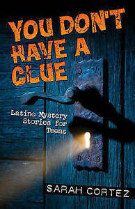 NEW You Don't Have a Clue: Latino Mystery Stories for Teens by Sarah Cortez